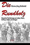 Die Rundholz: Deutsche Familiensaga um Liebe, Macht, Einfluss, Politik und Intrigen