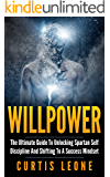 Willpower: The Ultimate Guide To Unlocking Spartan Self Discipline And Shifting To A Success Mindset