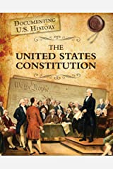 The United States Constitution (Documenting U.S. History) Kindle Edition