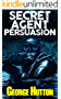 Secret Agent Persuasion: Covertly Implant Desires Into Their Mind (English Edition)