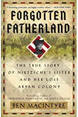 Forgotten Fatherland: The True Story of Nietzsche's Sister and Her Lost Aryan Colony Paperback