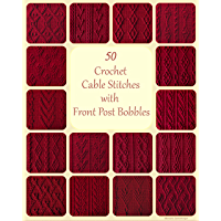 50 Crochet Cable Stitches with Front Post Bobbles (English Edition)