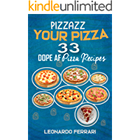 Pizzazz Your Pizza: 33 Dope AF Pizza Recipes (English Edition)