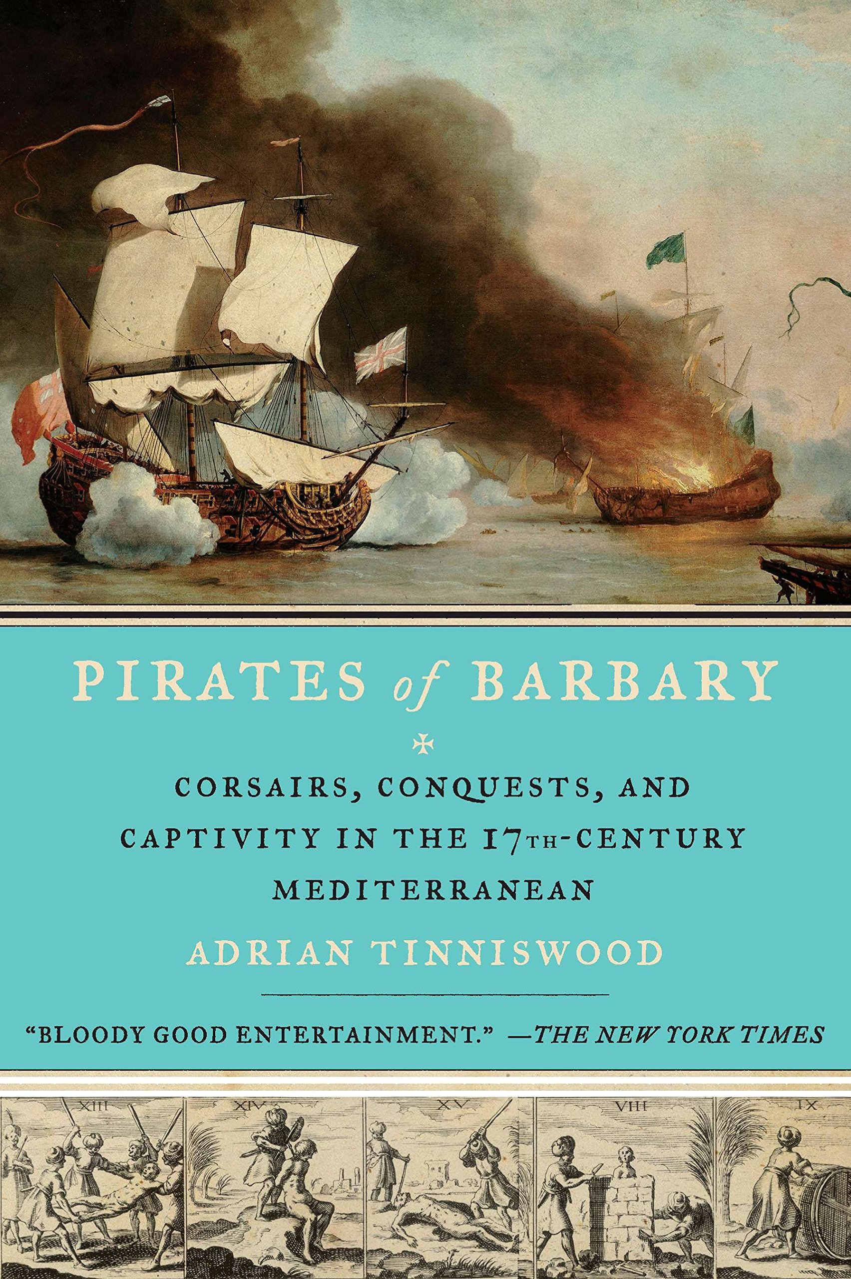 Pirates of Barbary: Corsairs, Conquests and Captivity in the