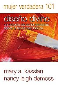 Mujer Verdadera 101: Diseño Divino (Spanish Edition)