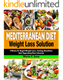 Mediterranean Diet Weight Loss Solution: 2 Weeks to Rapid Weight Loss, Getting Healthier, and Upgrading Your Lifestyle (Easy and Tasty Mediterranean Diet Recipes for Weight Loss and Overall Health)
