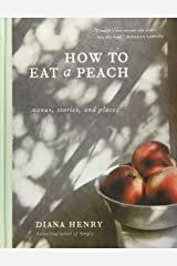 How to Eat a Peach: Menus, Stories and Places Hardcover