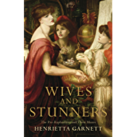 Wives and Stunners: The Pre-Raphaelites and Their Muses (English Edition)
