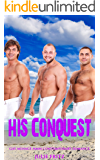 His Conquest: Gay Menage MMM Contemporary Romance
