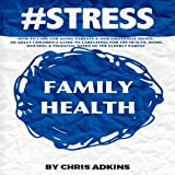 #STRESS: How to Care for Aging Parents and Our Emotional Selves: An Adult Children's Guide to Caregiving for the Health, Home, Housing, and Financial Needs of the Elderly Parent