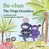 Ba-chan the Ninja Grandma: An Adventure with Little Kunoichi the Ninja Girl