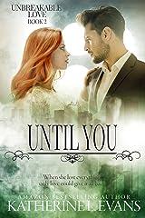 Until You: a New York Billionaire Romantic Suspense Novel (Unbreakable Love Book 2) Kindle Edition