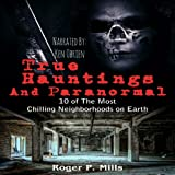 True Hauntings and Paranormal: 10 of the Most Chilling Neighborhoods on Earth: Scary Stories, Book 2