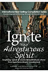 Ignite Your Adventurous Spirit: Inspiring travel stories by individuals whose lives have been deeply transformed Kindle Edition