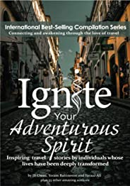 Ignite Your Adventurous Spirit: Inspiring travel stories by individuals whose lives have been deeply transformed (English Edi