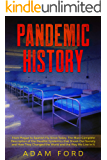 PANDEMIC HISTORY: From Plague to Spanish Flu Since Today. The Most Complete Description of the Deadlist Epidemics that…