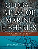 Global Atlas of Marine Fisheries: A Critical Appraisal of Catches and Ecosystem Impacts