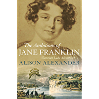 The Ambitions of Jane Franklin : Victorian lady adventurer