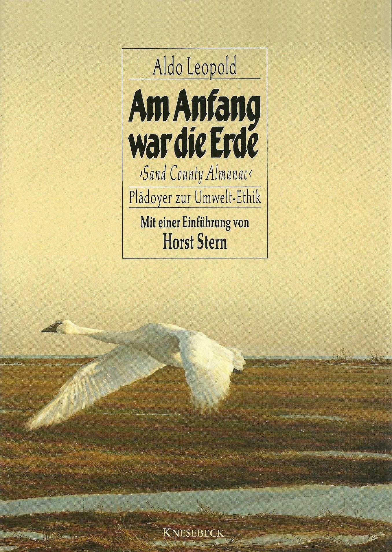 Am Anfang war die Erde. Sand Country Almanac. Plädoyer zur Umwelt- Ethik