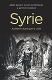 Syrie. Anatomie d'une guerre civile: Anatomie d'une guerre civile
