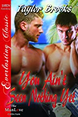 You Ain't Seen Nothing Yet (Siren Publishing Everlasting Classic ManLove) Kindle Edition