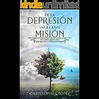 De la depresión a la misión: Descubre quién eres, qué quieres y cómo lograrlo