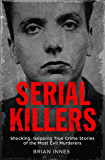 Serial Killers: Shocking, Gripping True Crime Stories of the Most Evil Murderers (English Edition)