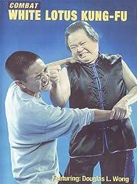 Combat White Lotus Kung-Fu Douglas L Wong