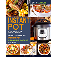 INSTANT POT COOKBOOK: Easy and Healthy Instant Pot Pressure Cooker Recipes ( 2019 Edition ) (English Edition)