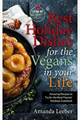 Best Holiday Dishes for the Vegans in Your Life: Amazing Recipes to Try for the Most Popular Holidays Cookbook (Trying Out Vegan 1) Kindle Edition