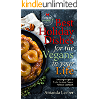 Best Holiday Dishes for the Vegans in Your Life: Amazing Recipes to Try for the Most Popular Holidays Cookbook (Trying…