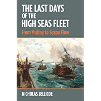 Last Days of the High Seas Fleet: From Mutiny to Scapa Flow
