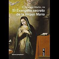 El Evangelio secreto de la Virgen María (Obras completas del Padre Santiago nº 1)