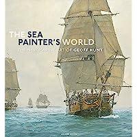 The Sea Painter's World: The New Marine Art of Geoff Hunt, 2003-2010