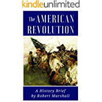 The American Revolution: History Brief: A Condensed Retelling of the Struggle for American Independence