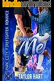 Rescue Me: Park City Firefighter Romance