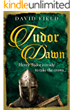 Tudor Dawn: Henry Tudor is ready to take the crown... (The Tudor Saga Series Book 1)