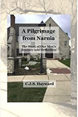 A Pilgrimage from Narnia: The Story of One Man's Journey into Orthodoxy (Best Works Book 17) Kindle Edition