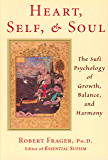 Heart, Self, and Soul: The Sufi Psychology of Growth, Balance, and Harmony