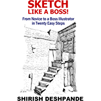Sketch like a Boss!: From Novice to a Boss Illustrator in Twenty Easy Steps