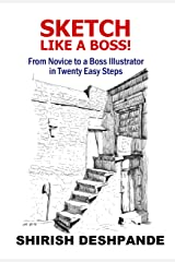 Sketch like a Boss!: From Novice to a Boss Illustrator in Twenty Easy Steps Kindle Edition