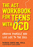 The ACT Workbook for Teens with OCD: Unhook Yourself and Live Life to the Full