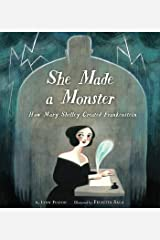 She Made a Monster: How Mary Shelley Created Frankenstein Hardcover