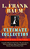 L. FRANK BAUM Ultimate Collection - 49 Novels & Stories in One Volume: Complete Wizard of Oz Series, The Aunt Jane's Nieces Collection, Mary Louise Mysteries, ... Novels & Fairy Tales -Illustrated Edition