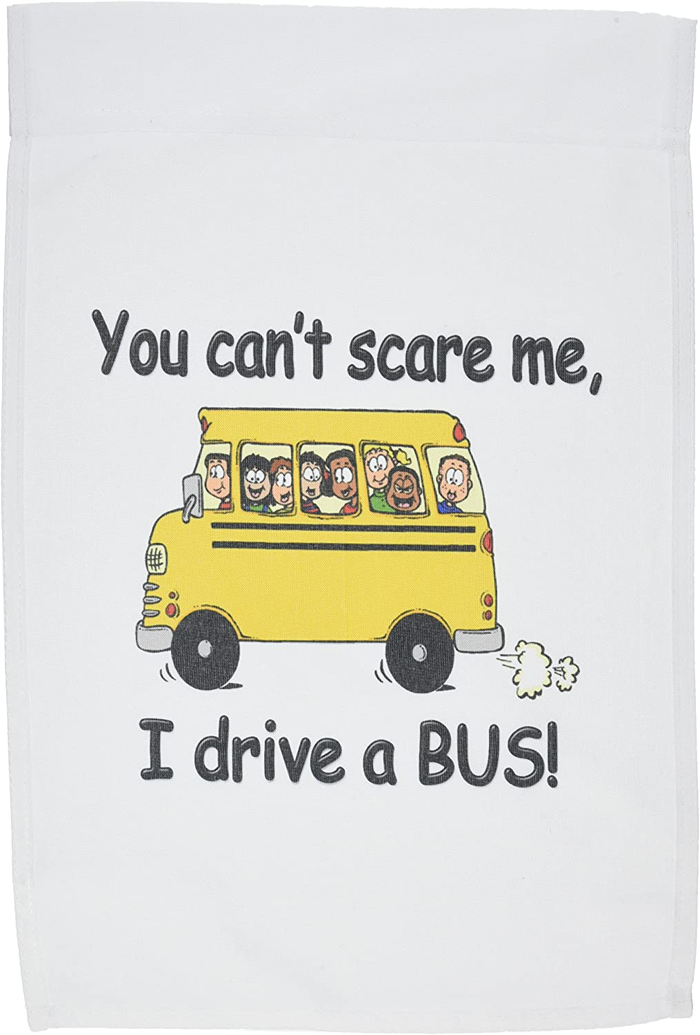 3dRose fl_157372_1 You Cant Scare Me I Drive a Bus. Bus Driver. School Bus Driver Garden Flag, 12 by 18-Inch