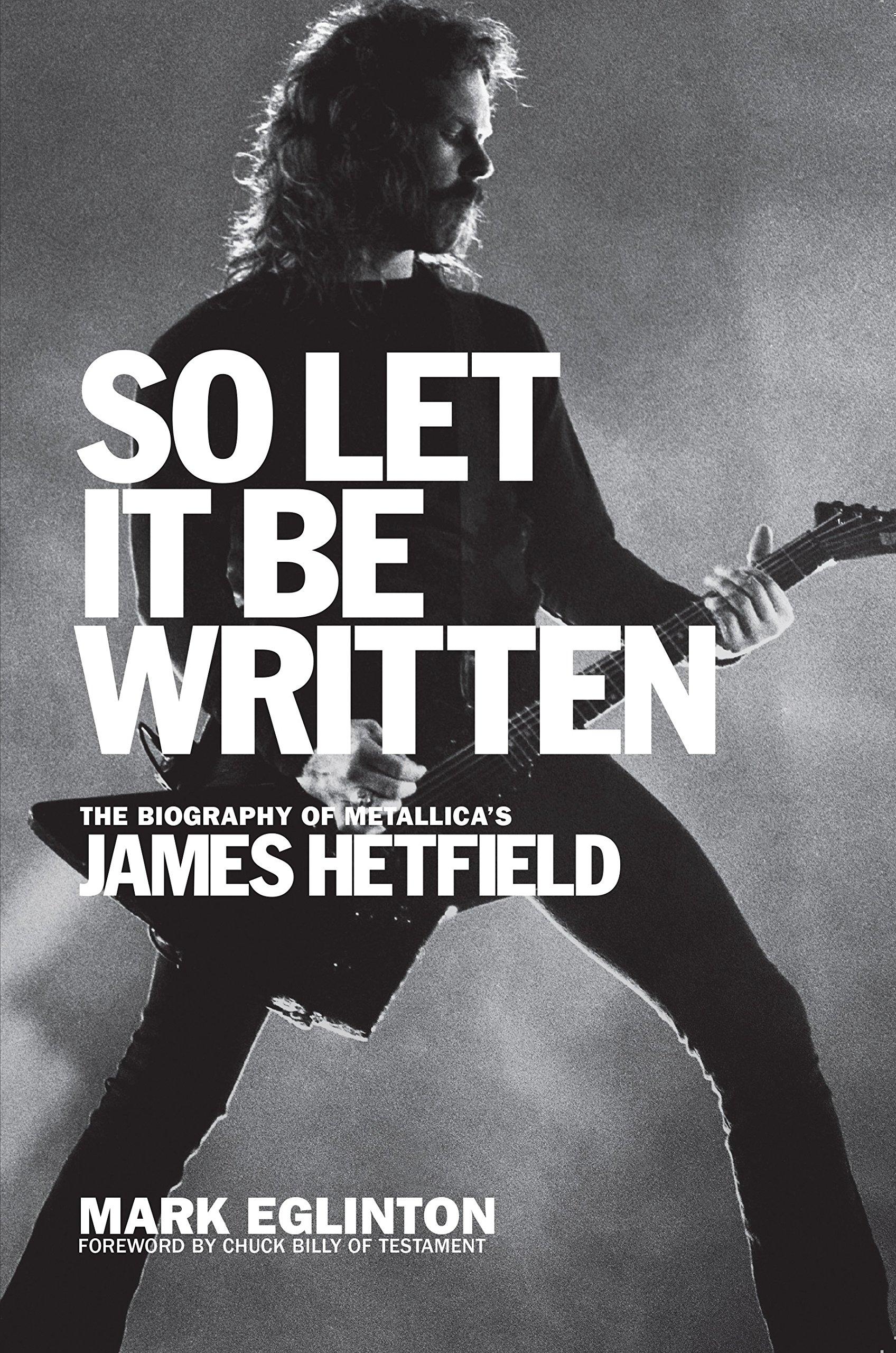 So Let It Be Written: The Biography of Metallicas James Hetfield: Amazon.es: Mark Eglinton, Chuck Billy: Libros en idiomas extranjeros