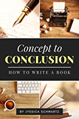 Concept to Conclusion: How to Write a Book Kindle Edition
