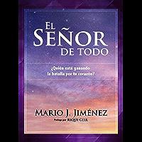 El Señor de Todo: ¿Quién está ganando la batalla por tu corazón? (Spanish Edition)