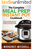 The Complete Meal Prep Instant Pot Cookbook: 60 Easy and Healthy Meal Prep Recipes for Your Multi-cooker, and Instant Pot Pressure Cooker