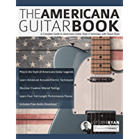 The Americana Guitar Book: A Complete Guide to Americana Guitar Style & Technique with Stuart Ryan (Learn Americana…